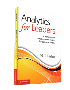 Analytics for Leaders - A Performance Measurement System for Business Success by N.I. Fisher, Valuemetrics Australia